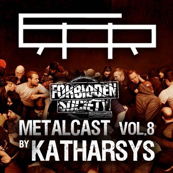 FORBIDDEN SOCIETY RECORDINGS METALCAST vol.8 feat. KATHARSYS (2012.01.09)