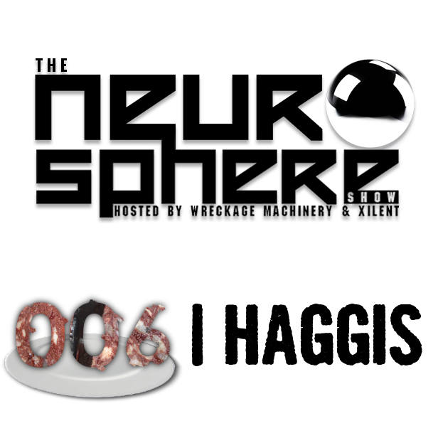 Xilent, Wreckage Machinery — The Neurosphere Show 6: Haggis (2012.02.04)