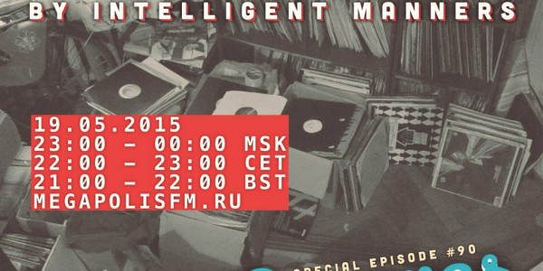 Intelligent Manners — Night Grooves #90 — Megapolis 89'5 FM 19.05.2015