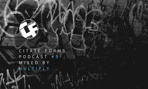 Citate Forms Podcast #5 – Mixed By Nultiply (2016-07-16)