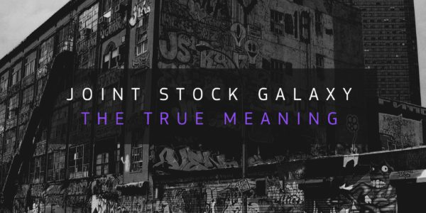 Joint Stock Galaxy — The True Meaning (2016-08)