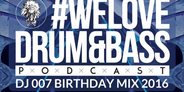 Gunsta Presents #WeLoveDrum&Bass Podcast #116 DJ 007 BIRTHDAY MIX 2016 (2016-09-21)