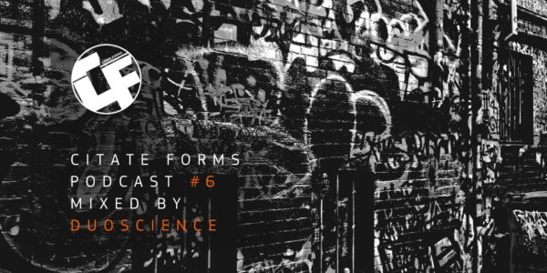 Citate Forms Podcast #6 — Mixed By Duoscience (2016-10-10)
