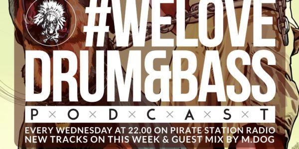 #WeLoveDrum&Bass Podcast #120 & M.Dog Guest Mix (2016-10-19)