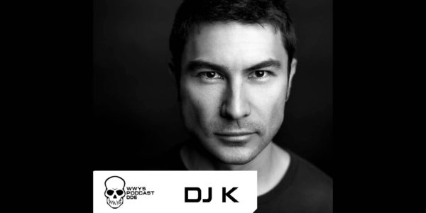 WWYS Podcast 006 — DJ K (2015-08-23)