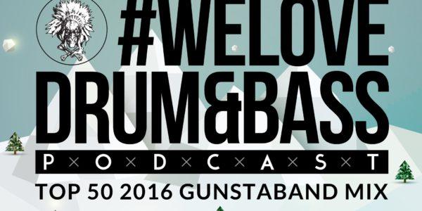 Gunsta Presents #WeLoveDrum&Bass Podcast #130 Top 50 2016 Gunstaband Mix (2016-12-29)