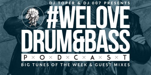 DJ Toper & DJ 007 Presents #WeLoveDrum&Bass Podcast #131 (2017-01-12)