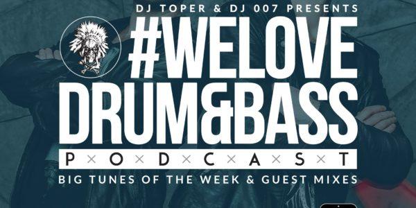 DJ Toper & DJ 007 Presents — #WeLoveDrum&Bass Podcast #132 (2017-01-18)