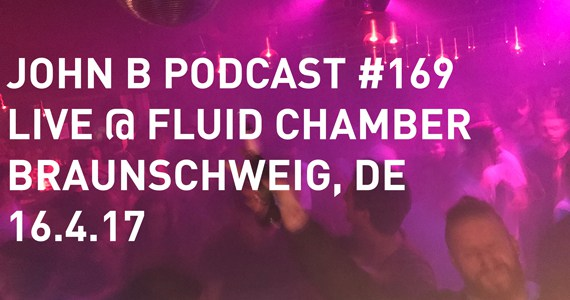 John B Podcast 169: Live @ Fluid Chamber, Braunschweig Germany, April 2017