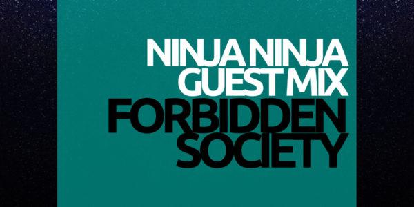 Forbidden Society — Ninja Ninja Guest Mix (25-04-2017)