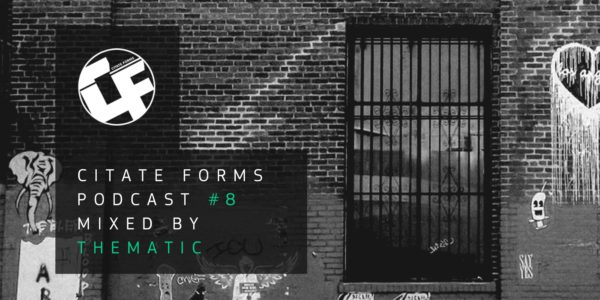 Citate Forms Podcast #8 — Mixed By Thematic (2017-04-19)