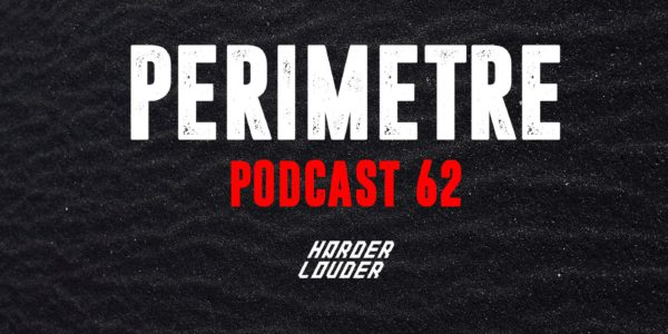 Perimetre - HARDER & LOUDER PODCAST #62 (2018/02/16)